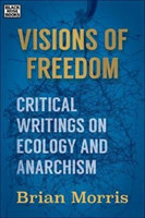 Visions of Freedom Critical Writings on Ecology and Anarchism