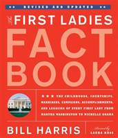 The First Ladies Fact Book, Revised And Updated The Childhoods, Courtships, Marriages, Campaigns, Accomplishments, and Legacies of Every First Lady from Martha Washington to Michelle Obama