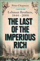 The Last of the Imperious Rich Lehman Brothers, 1844-2008