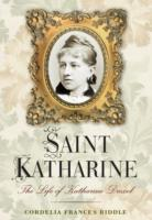 Saint Katharine The Life of Katharine Drexel