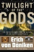 Twilight of the Gods The Mayan Calendar and the Return of the Extraterrestrials