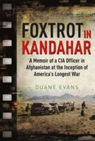 Foxtrot in Kandahar A Memoir of a CIA Officer in Afghanistan at the Inception of America's Longest War