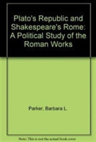 Plato's Republic and Shakespeare's Rome