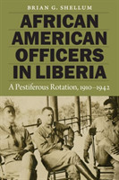 African American Officers in Liberia A Pestiferous Rotation, 1910-1942