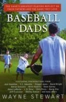 Baseball Dads The Game's Greatest Players Reflect on Their Fathers and the Game They Love