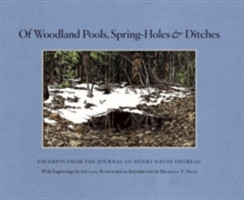 Of Woodland Pools, Spring-Holes and Ditches Excerpts from the Journal of Henry David Thoreau