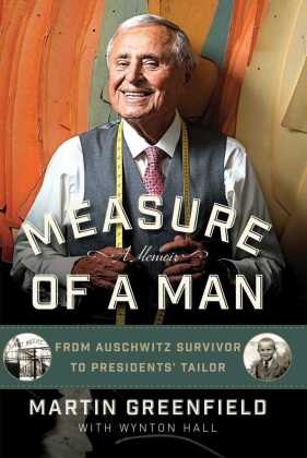 Measure of a Man: From Auschwitz Survivor to Presidents' Tailor From Auschwitz Survivor to Presidents' Tailor