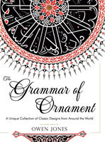 The Grammar of Ornament All 100 Color Plates from the Folio Edition of the Great Victorian Sourcebook of Historic Design (Dover Pictorial Archive Series)
