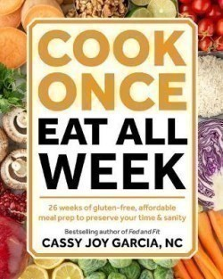 Cook Once, Eat All Week 26 Weeks of Gluten-Free, Affordable Meal Prep to Preserve Your Time and Sanity