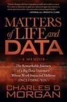 Matters of Life and Data The Remarkable Journey of a Big Data Visionary Whose Work Impacted Millions (Including You)