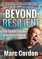 Beyond Resilient The Coach's Guide to Ecstatic Growth