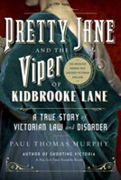 Pretty Jane and the Viper of Kidbrooke Lane - A True Story of Victorian Law and Disorder: The Unsolved Murder that Shocked Victorian England