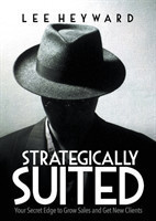 Strategically Suited Your Secret Edge to Grow Sales and Get New Clients