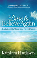 Dare to Believe Again Boldly Live Out Your God-Given Dreams