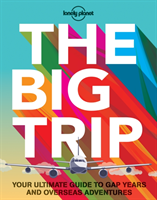 The Big Trip Your Ultimate Guide to Gap Years and Overseas Adventures