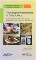 Technological Interventions in Dairy Science Innovative Approaches in Processing, Preservation, and Analysis of Milk Products
