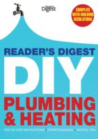 Reader's Digest DIY: Plumbing and Heating Step by step instructions * Expert guidance * Helpful tips