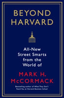Beyond Harvard All-new street smarts from the world of Mark H. McCormack