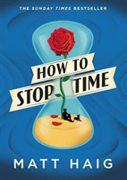How to Stop Time 2017'S RUNAWAY SUNDAY TIMES BESTSELLER
