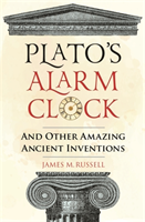 Plato's Alarm Clock And Other Amazing Ancient Inventions