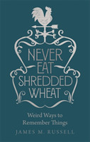 Never Eat Shredded Wheat Weird Ways to Remember Things