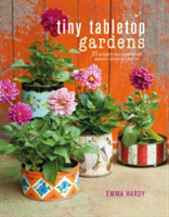 Tiny Tabletop Gardens 35 Projects for Super-Small Spaces-Outdoors and in