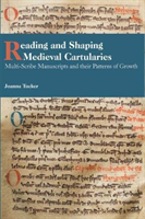 Reading and Shaping Medieval Cartularies - Multi-Scribe Manuscripts and their Patterns of Growth. A Study of the Earliest Cartularies of Gla