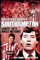 Southampton Greatest Games Saints' Fifty Finest Matches
