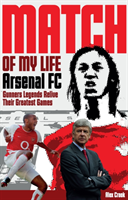 Arsenal Match of My Life Gunners Legends Relive Their Greatest Games