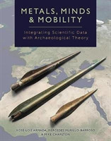 Metals, Minds and Mobility Integrating Scientific Data with Archaeological Theory