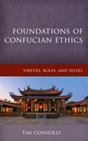 Foundations of Confucian Ethics Virtues, Roles, and Exemplars