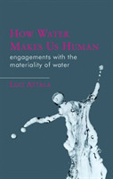 How Water Makes Us Human Engagements with the Materiality of Water