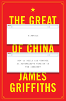The The Great Firewall of China How to Build and Control an Alternative Version of the Internet