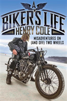 A Biker's Life Misadventures on (and off) Two Wheels