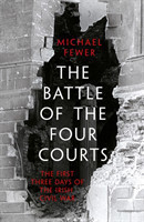 Battle of the Four Courts The First Three Days of the Irish Civil War