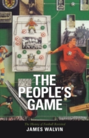The People's Game : The History of Football Revisited