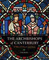 The Archbishops of Canterbury A Tale of Church and State