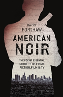 American Noir The Pocket Essential Guide to US Crime Fiction, Film & TV