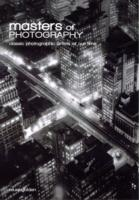 Masters of Photography A Complete Guide to the Greatest Artists of the Photographic Age