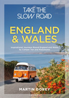 Take the Slow Road: England and Wales Inspirational Journeys Round England and Wales by Camper Van and Motorhome