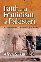 Faith and Feminism in Pakistan Religious Agency or Secular Autonomy?