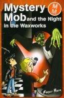 Mystery Mob and the Night in the Waxworks Series 2