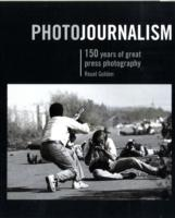 Photojournalism 150 Years of Great Press Photography