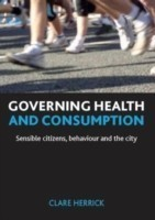 Governing health and consumption Sensible citizens, behaviour and the city