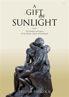 Gift of Sunlight, A - The Fortune and Quest of the Davies Sisters of Llandinam