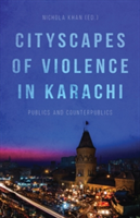 Cityscapes of Violence in Karachi Publics and Counterpublics