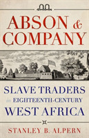 Abson & Company Slave Traders in Eighteenth- Century West Africa