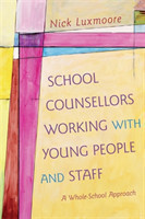 School Counsellors Working with Young People and Staff A Whole-School Approach