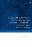 Regional Economic Integration and Dispute Settlement in East Asia The Evolving Legal Framework