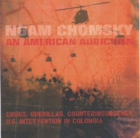 American Addiction: Drugs, Guerillas, Counterinsurgency Us Intervention in Columbia